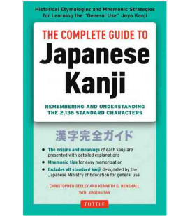 The Complete Guide to Japanese Kanji- Remembering & uderstanding the 2136 Standard characters